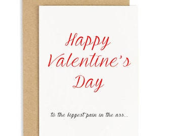Happy Valentines Day to the biggest pain in the ass Card - Valentines Card