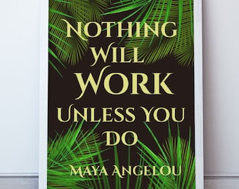 Nothing will work unless you do- Maya Angelou