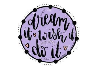 Dream it Wish It Do it Quote Printable