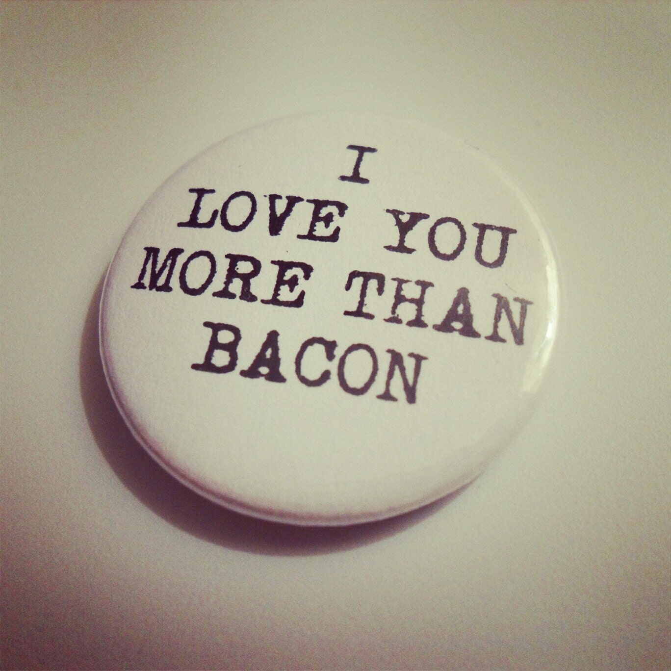 I Love You More Than Quotes I Love You More Than Bacon Quote Badge Pin Brooch  Funny