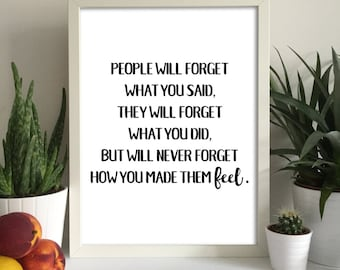 People Will Forget What You Said Forget What You Did Will Never Forget How You Made Them Feel Maya Angelou Quote Print Maya Angelou Print