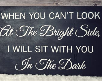 When you can't look on the bright side, I will sit with you in the dark - Alice in Wonderland: Wide 17 inches, 11 inches tall wood sign.