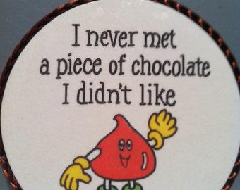 I Never Met a Piece Of Chocolate I Didn't Like handmade magnet,chocolate theme, chocoholic magnet