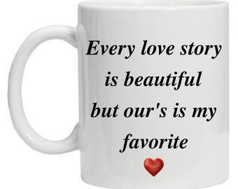 Love Coffee Mug - Every Love Story is Beautiful Coffee Mug - Love Story Mug  - Tea Mug For Loved One - Girlfriend Mug - Boyfriend Mug