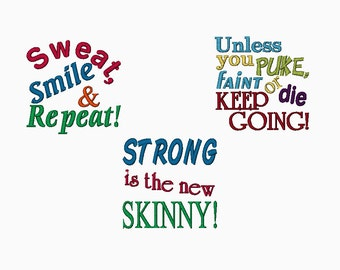Motivational embroidery sayings multi pack.  STRONG is the new SKINNY, Sweat smile & repeat, Unless you PUKE faint or die.  In multi sizes.