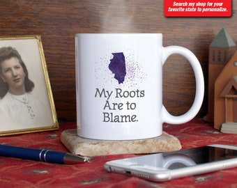 Illinois IL Coffee Mug Cup My Roots Are To Blame Run Deep Funny Gift Present Custom Color Chicago, Peoria, Rockford, Champaign, Joliet