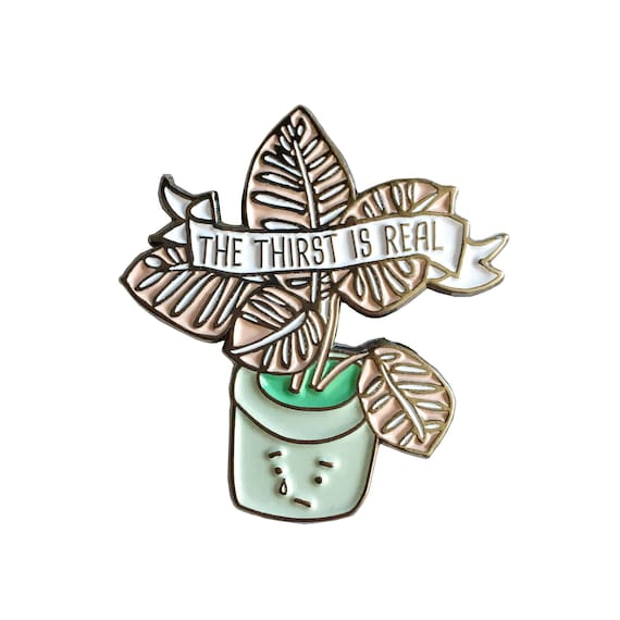 NEW ** The Thirst Is Real Plant Enamel / Lapel Pin