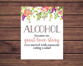 Alcohol because no  great love story ever started with someone eating a salad Sign, Coral Pink Floral JPEG PDF Printable 261