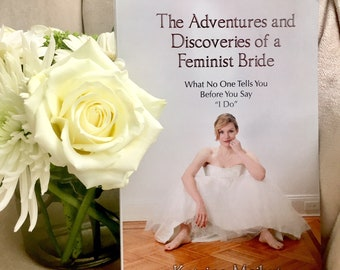 Signed book, The Adventures and Discoveries of a Feminist Bride: What No One Tells You Before You Say 'I Do'
