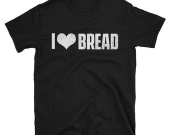 I Love Bread T-Shirt - Funny Food Shirt