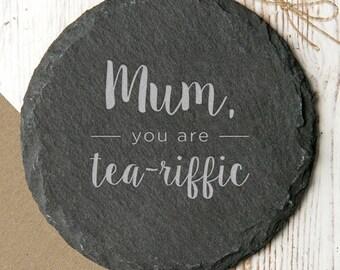 Mum, You Are Tea Riffic Slate Coaster