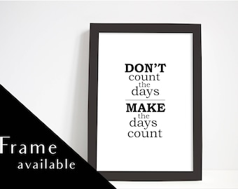 dont count the days, make the days count.Prints Wall art.motivation print.Print with Frame.office print.inspirational quote. home prints.