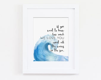 Nautical Nursery Art Print, If You Want to Know How Much We Love You Count All the Waves in the Sea Art Quote, Boys Nursery Instant Download