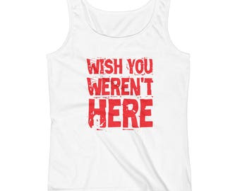 Wish You Weren't Here Ladies' Tank