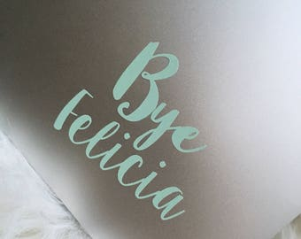 Bye Felicia Decal, MadeInThe406- Solid Colors