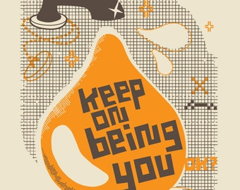 Keep On Being You - Limited Edition Screen Print