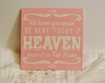 Wedding Sign, We know you would be here today if heaven weren't so far away, personalized custom color, pink white, shower gift