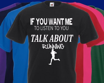 If You Want Me To Listen To You Talk About RUNNING T Shirt