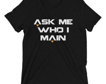 Ask Me Who I Main Tee