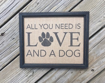 All You Need Is Love And A Dog - Dog Lover - Home Quote - Burlap Art Print - Vintage Farmhouse Shabby Chic - Housewarming - Gift