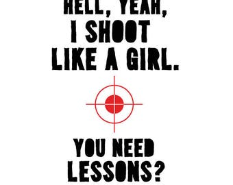 Hell Yeah I Shoot Like A Girl, Need Lessons? SVG