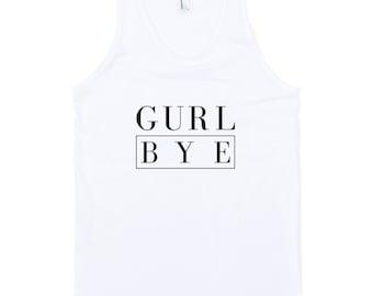 Gurl, Bye Women's Tank Top