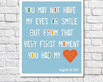 Adoption Art You May Not Have My Eyes Or Smile But From That Very First Moment You Had My Heart Adoption Date Print Adoption Day Gift Idea