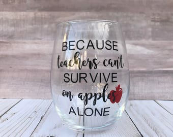 Because Teachers Cant Survive On Apples Alone , Teacher Wine Glass , Teacher Gift , Teacher Appreciation Gift,  Back To School Gift