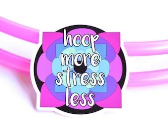 Hoop More Stress Less Sticker ~ Hula Hooping Sticker, Hooping Inspirational Sticker, FestivalTreasures, Flow Arts Hoop Mandala Sticker