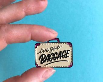 I've Got Baggage Enamel Pin