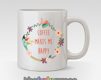 Tea Coffee Makes Me Happy Mug Cup Slogan Flowers Gift Present