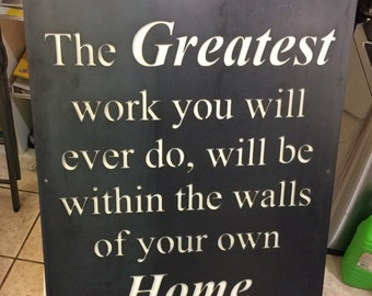 The greatest work you will ever do will be within the walls of your home. Wall Art Sign,Rustic sign, metal sign, dining room wall decor