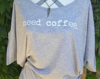 Need Coffee. Fabulous Dolman Tee