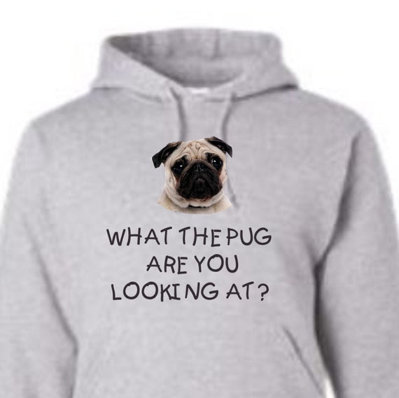 what the pug are you looking at?, Pug hoodie, pug lovers,dog hoodie, funny hoodies,unisex hoodie, Hoodies, Adult hoodies, hooded sweatshirt,