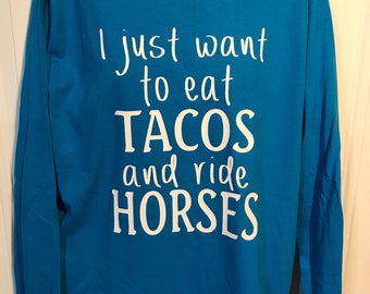 """Adult- """"I just want to eat tacos and ride horses"""" long sleeve tee"""