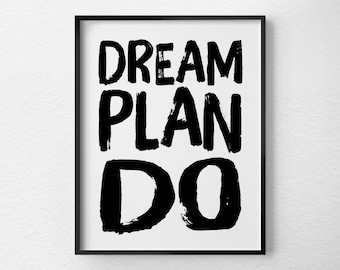Dream Plan Do, Inspirational Quote, Motivational Quote, Inspirational Print, Black and White Art, Dorm Decor, Office Art