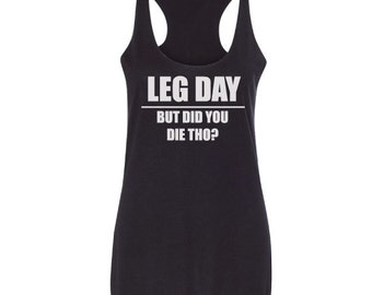 Leg Day Tank, Funny Leg Day Tank Top, Leg Day but did you die, Tumblr Tank Top, Taco Gym Tank Top, Leg Day, Raw edge seams