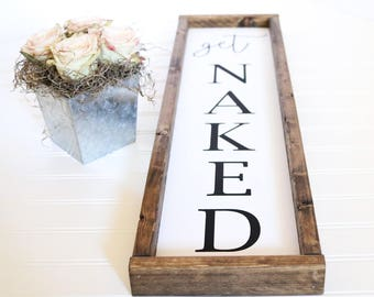 Get Naked - Vertical Handpainted and Framed Wooden Farmhouse Style Bathroom Bedroom Sign