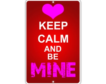 Keep Calm and Be Mine Metal Aluminum Sign