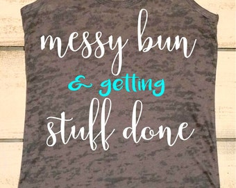 Messy Bun. Messy Bun and Getting Stuff Done Shirt. Mama Life. Women's Fitness Burnout. Mom to Be Shirt. Messy Hair Dont Care Busy Life. Gift