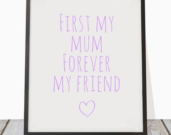 First my mum, forever my friend - Print for Mothers Day