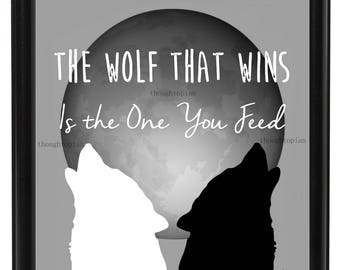 The Wolf That Wins Is the Wolf You Feed 8 x 10 Art Print - Native American Saying Two Wolves Wolf - Spiritual Spirituality Inspirational