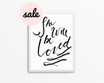 She Will be loved / Hand Lettered Calligraphy Quote Wall Art / Gift, Baby, new born, daughter, dorm, friend, girl, roommate, wife
