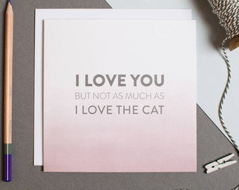 Cat Anniversary Card - Funny Cat Card - Funny Anniversary Card - Not As Much As I Love The Cat - Crazy Cat Lady - Cat Lover - Card For Him