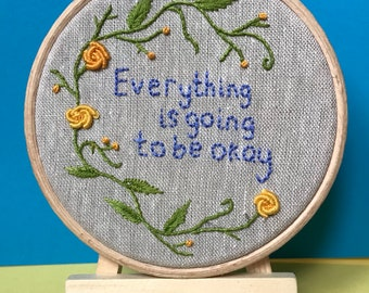 Everything is going to be okay. Modern Embroidery Hoop.