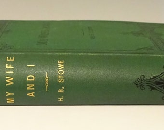 1871 HARRIET BEECHER STOWE - My Wife And I, or Harry Henderson's History, Illustrated
