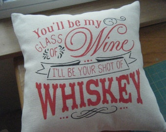 Pillow - You be my glass of wine, I'll be your shot of whiskey