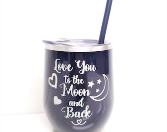 Love You To The Moon and Back - Stainless Steel Wine Glass Tumbler - 11 COLORS - Valentine's Gift, Anniversary Gift for Her, Laser Engraved