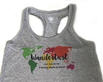 Wanderlust (n.) A strong desire or urge to wander or travel and explore the world - Hand Printed gray racerback tank top - Wanderlust