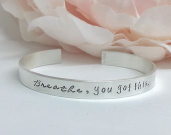 Breathe, you got this Cuff Bracelet | Gift for Her | Survivor Jewelry | Mantra Cuff | Power Bracelets | Gift for Her | Positive Jewelry